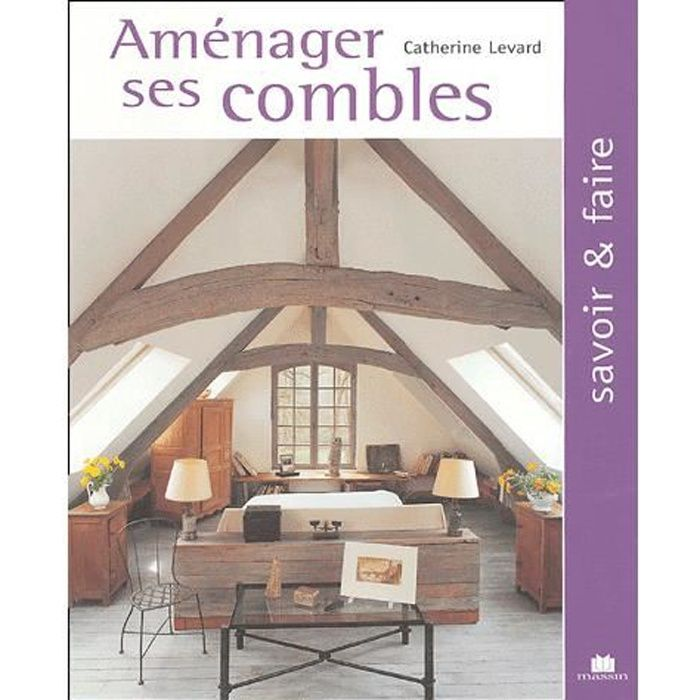 am nager ses combles achat vente livre catherine levard charles massin parution 27 09 2004. Black Bedroom Furniture Sets. Home Design Ideas