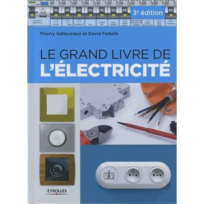 le grand livre de l 39 lectricit achat vente livre david fedullo thierry gallauziaux eyrolles. Black Bedroom Furniture Sets. Home Design Ideas