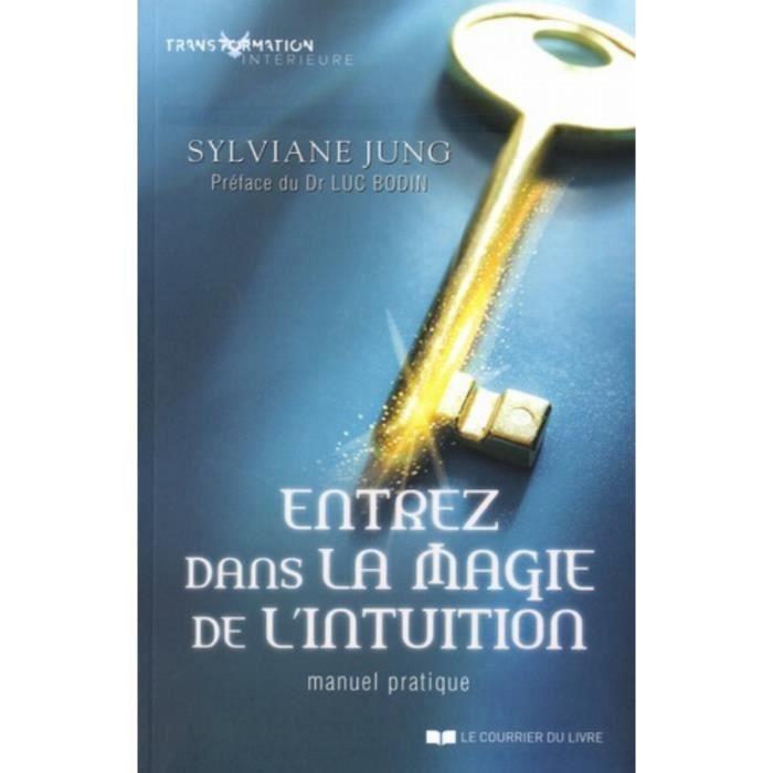 Entrez dans la magie de l'intuition. Manuel pratique