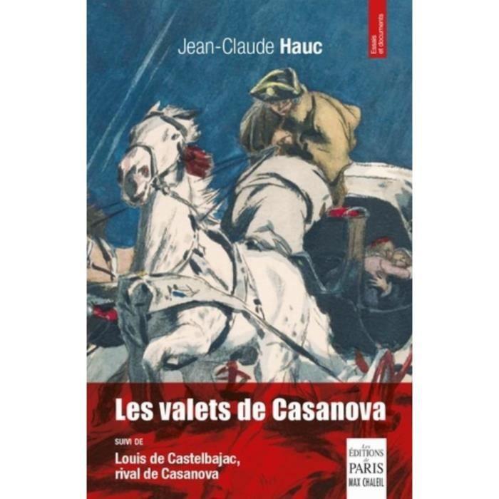 Les valets de Casanova. Suivi de Louis de Castelbajac, rival de Casanova