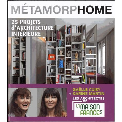 m tamorphome 25 projets d 39 architecture int rieur achat vente livre karine martin gaelle. Black Bedroom Furniture Sets. Home Design Ideas