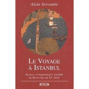 LIVRE RÉCIT DE VOYAGE Le voyage à Istanbul. Byzance, Constantinople, Ist