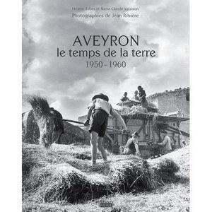 LIVRE SCIENCES L'Aveyron, le temps de la terre : 1950-1960