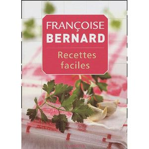 Recettes Faciles Achat Vente Livre Francoise Bernard Hachette