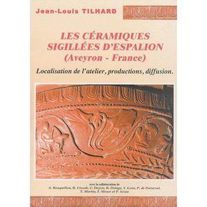 HISTOIRE ANTIQUE Les céramiques sigillées d'Espalion (Aveyron - Fra