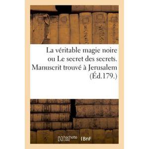 LITTÉRATURE FRANCAISE La véritable magie noire ou Le secret des secrets.