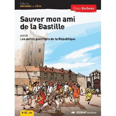 Sauver mon ami de la Bastille suivi de Les petits