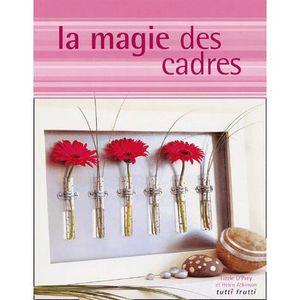 LIVRE LOISIRS CRÉATIFS La magie des cadres