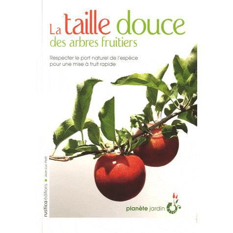 la taille douce des arbres fruitiers achat vente livre jean luc petit rustica ditions. Black Bedroom Furniture Sets. Home Design Ideas