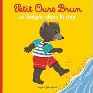 LIVRE 0-3 ANS ÉVEIL Petit Ours Brun se baigne dans la mer