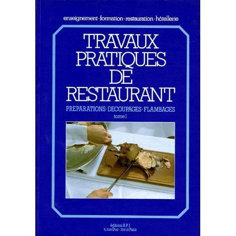 Travaux Pratiques De Restaurant Tome 1 Preparati Achat Vente Livre Editions Bpi Parution 18 07 1997 Pas Cher Cdiscount