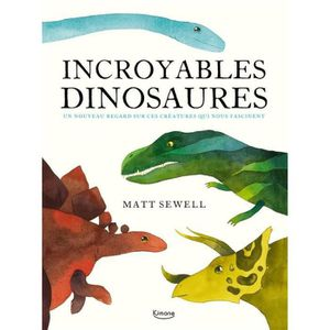 DOCUMENTAIRE ENFANT Livre - incroyables dinosaures ; un nouveau regard