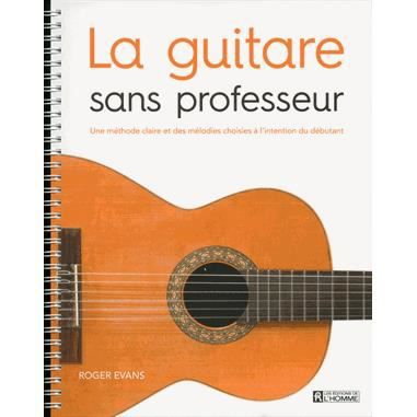 la guitare sans professeur achat vente livre roger evans les editions de l 39 homme parution 20. Black Bedroom Furniture Sets. Home Design Ideas