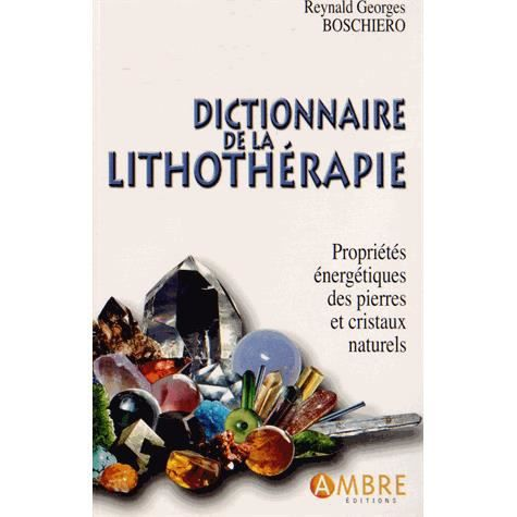 dictionnaire de la lithoth rapie achat vente livre reynald georges boschiero ambre editions. Black Bedroom Furniture Sets. Home Design Ideas