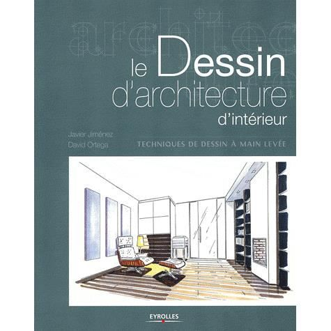 le dessin d 39 architecture d 39 int rieur achat vente livre david ortega javier jim nez eyrolles. Black Bedroom Furniture Sets. Home Design Ideas