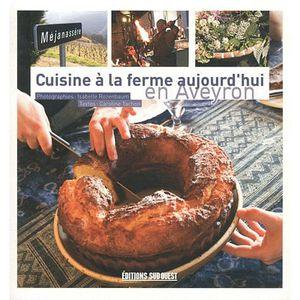LIVRE CUISINE RÉGION Cuisine à la ferme aujourd'hui en Aveyron