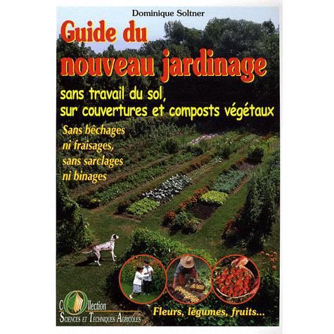 guide du nouveau jardinage achat vente livre dominique soltner sciences et techniques. Black Bedroom Furniture Sets. Home Design Ideas