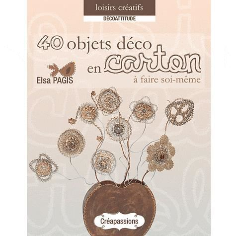 40 objets d co en carton achat vente livre elsa pagis eurofina cr apassions parution 12 03. Black Bedroom Furniture Sets. Home Design Ideas