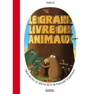 DOCUMENTAIRE ENFANT Le grand livre des animaux. Pour ne pas se sentir