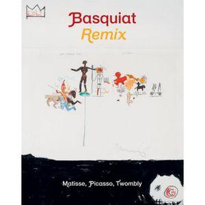 LIVRES BEAUX-ARTS Basquiat Remix. Matisse, Picasso, Twombly, Edition