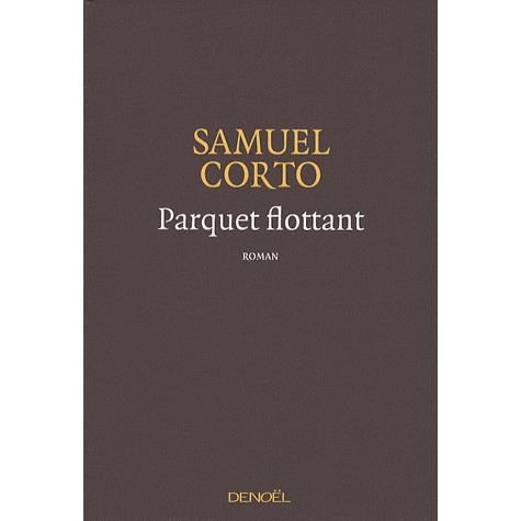 parquet flottant achat vente livre samuel corto editions deno l parution. Black Bedroom Furniture Sets. Home Design Ideas