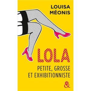 ROMANS SENTIMENTAUX Livre - Lola, petite, grosse et exhibitionniste