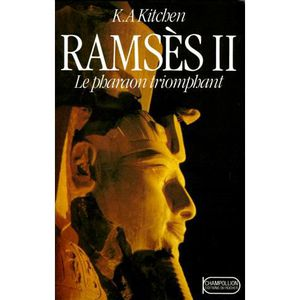 HISTOIRE ANTIQUE RAMSES II. Le pharaon triomphant, sa vie et son ép