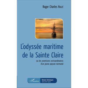 ROMANS HISTORIQUES L'odyssée maritime de la Sainte Claire. Ou les ave