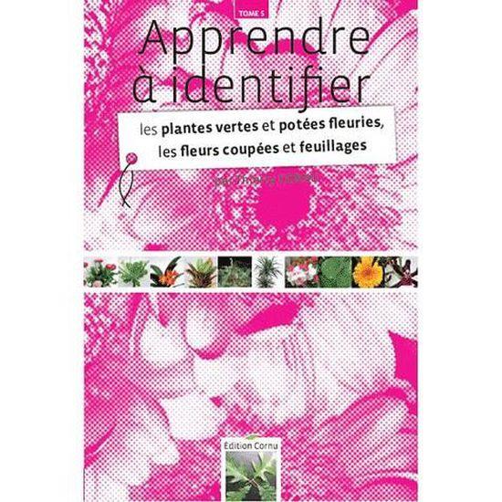 Couverture de Apprendre à identifier les plantes vertes et potées fleuries, les fleurs coupées et feuillages