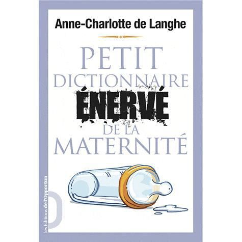LIVRE ENFANT FAMILLE Petit dictionnaire énervé de la maternité