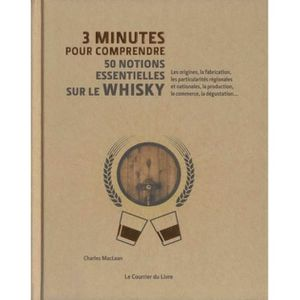 WHISKY BOURBON SCOTCH 3 minutes pour comprendre 50 notions essentielles