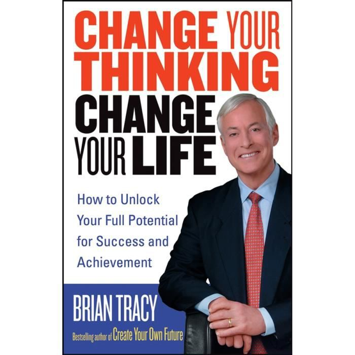 Change Your Thinking, Change Your Life - Brian Tra
