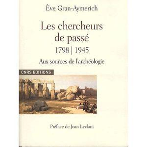 HISTOIRE ANTIQUE Les chercheurs de passé 1798-1945