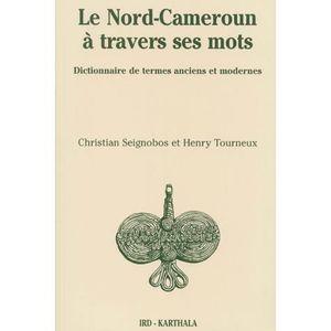 LIVRE HISTOIRE MONDE Le Nord-Cameroun à travers ses mots.