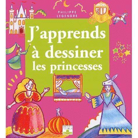 J'Apprends A Dessiner les princesses
