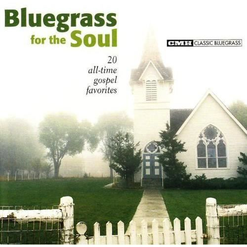 Bluegrass for the Soul: 20 All-Time - Bluegrass for the Soul: 20 All-Time
