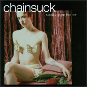 CD MUSIQUE DU MONDE Chainsuck - Kindly Stop for Me