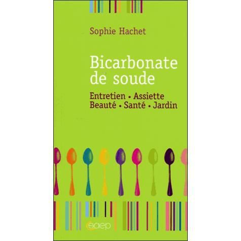 bicarbonate de soude achat vente livre sophie hachet editions saep parution 01 01 2012 pas. Black Bedroom Furniture Sets. Home Design Ideas