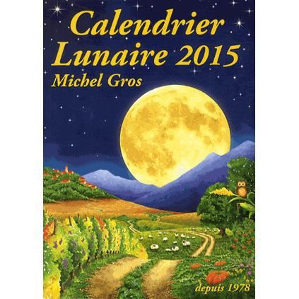 calendrier lunaire 2015 achat vente livre michel gros calendrier lunaire diffusion parution. Black Bedroom Furniture Sets. Home Design Ideas
