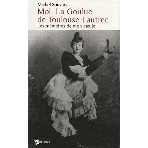 LIVRE DANSE Moi, La Goulue de Toulouse-Lautrec
