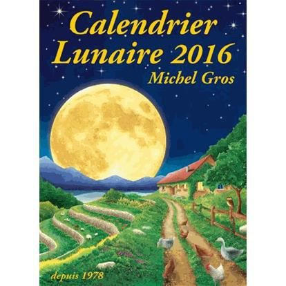 calendrier lunaire 2016 achat vente livre michel gros calendrier lunaire diffusion parution. Black Bedroom Furniture Sets. Home Design Ideas