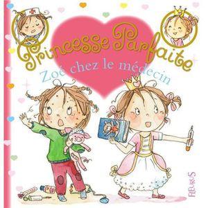 LIVRE 0-3 ANS ÉVEIL Livre - princesse parfaite ; Zoé chez le medecin