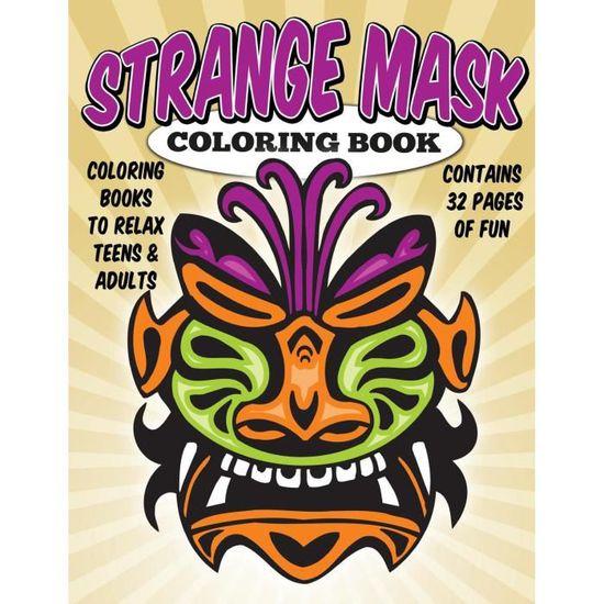 Livres De Coloriage Pour Se Detendre Ados Et Adultes Masques Etranges Coloring Book Broche 1s8gtw Achat Vente Jeu De Coloriage Dessin Pochoir Cdiscount
