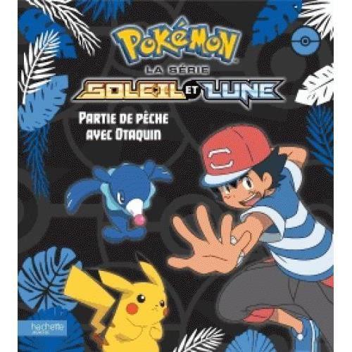 Livre Pokemon Pokemon Partie De Peche Avec Otaquin