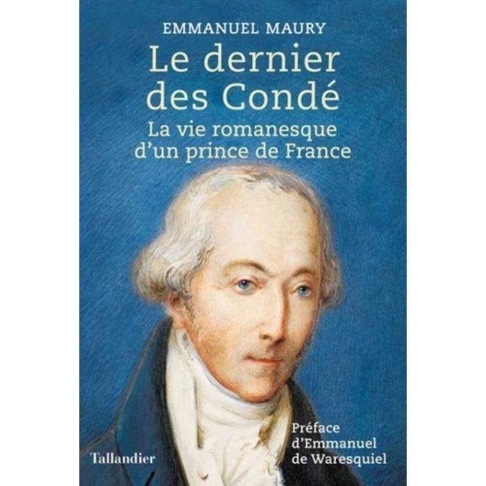 WHISKY BOURBON SCOTCH Le dernier des Condé. La vie romanesque d'un princ
