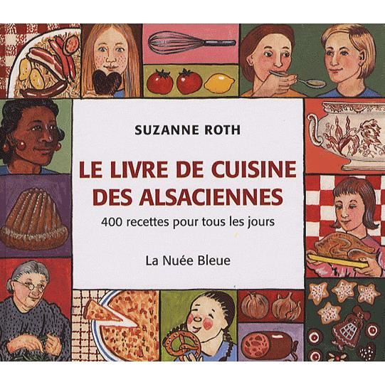 le livre de cuisine des alsaciennes achat vente livre suzanne roth la nu e bleue parution 01. Black Bedroom Furniture Sets. Home Design Ideas