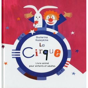 Livre 3-6 ANS Le cirque. Livre animé pour enfants et adultes