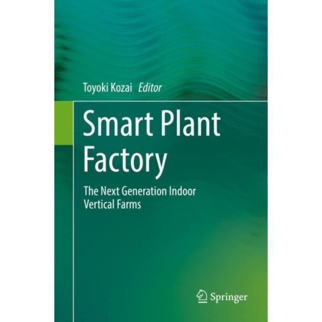 Smart Plant Factory : The Next Generation Indoor Vertical Farms