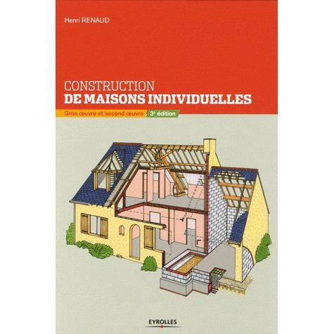 construction de maisons individuelles achat vente livre henri renaud eyrolles parution 29 10. Black Bedroom Furniture Sets. Home Design Ideas