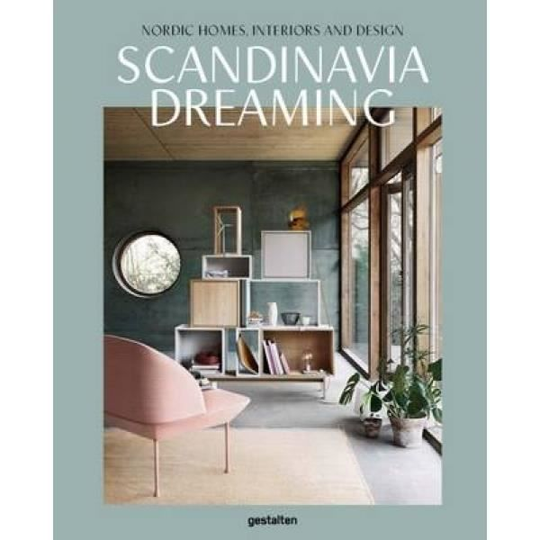 Scandinavia Dreaming : Nordic Homes, Interiors and Design: S
